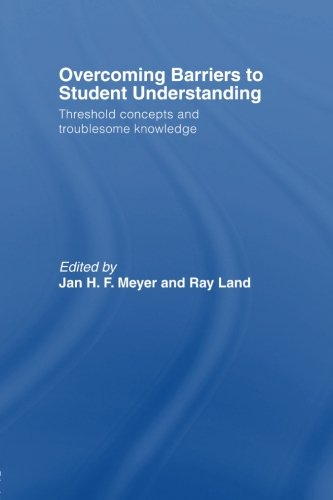 Overcoming Barriers to Student Understanding: Threshold Concepts and Troublesome Knowledge PDF