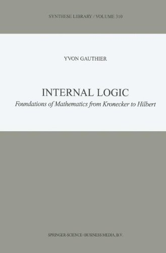 Internal Logic: Foundations of Mathematics from Kronecker to Hilbert (Synthese Library)