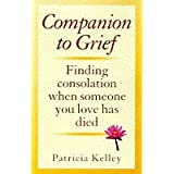 Companion to Grief: Finding Consolation When Someone You Love Has Diedby Patricia Kelley