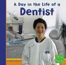 A Day in the Life of a Dentist (First Facts: Community Helpers at Work)