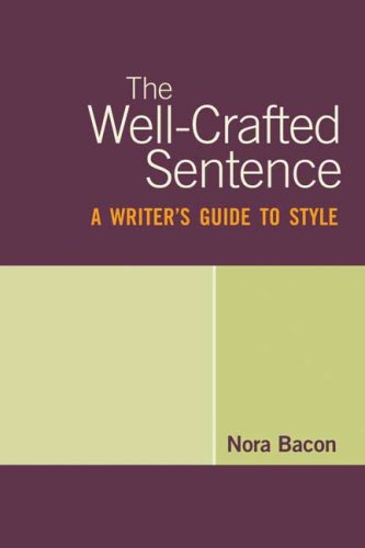 The Well-Crafted Sentence: A Writer's Guide to Style