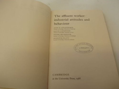The Affluent Worker: Industrial Attitudes and Behaviour (Cambridge Studies in Sociology)