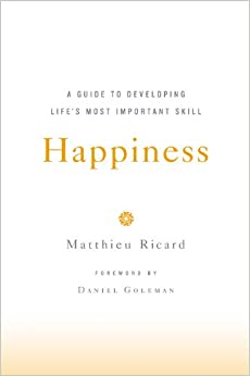 Happiness: A Guide To Developing Life-S Most Important Skill