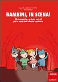 Bambini, in scena! 22 sceneggiature e giochi teatrali per la scuola dell'infanzia e primaria