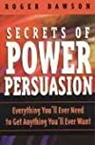 Secrets of Power Persuasion: Everything You'll Ever Need to Get Anything You'll Ever Want