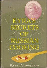 Kyra's Secrets Of Russian Cooking by Kyra Petrovskaya