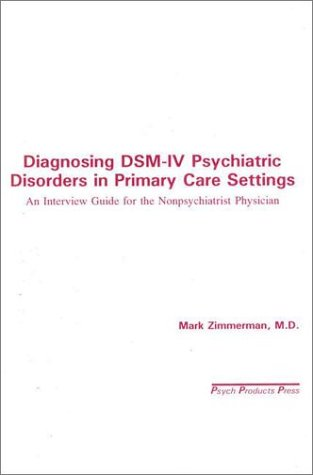 Diagnosing DSM-IV Psychiatric Disorders in Primary Care Settings: An Interview Guide for the Nonpsychiatrist Physician