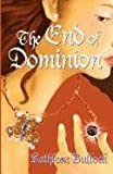 The End of Dominion (1603183531) by Bullock, Kathleen