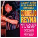 Cornelio Reyna, Amo Y Se�or De La Cancion Ranchera, Me Cai De La Nube - Lagrimas Lloro -  Mil Noches