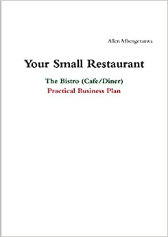 Your Small Restaurant: The Bistro (Cafe/Diner) Practical Business Plan