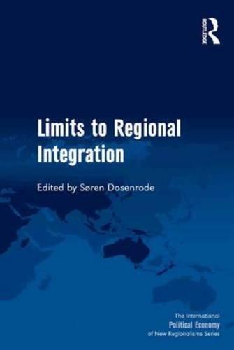 Limits to Regional Integration (The International Political Economy of New Regionalisms Series)