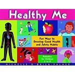 Healthy Me: Fun Ways to Develop Good Health and Safety Habits : Activities for Children 5-8