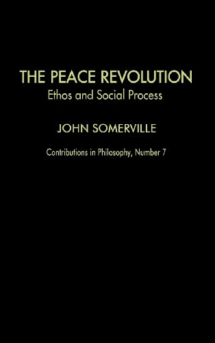 The Peace Revolution: Ethos and Social Process (Contributions in Philosophy, No. 7)