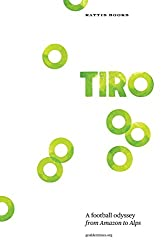 Tiro: A Football Odyssey from Amazon to Alps