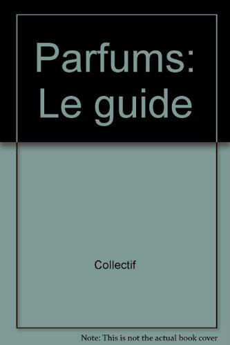 PARFUMS. Le guide