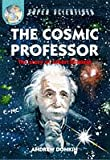 The Cosmic Professor: Story of Albert Einstein (Super Scientists) (075002304X) by Donkin, Andrew