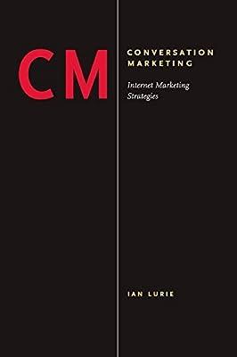 Conversation Marketing: Internet Marketing Strategies by Ian Lurie (2006-05-12)