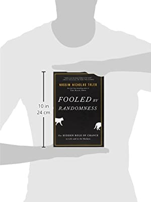 Fooled By Randomness The Hidden Role Of Chance In Life And In The