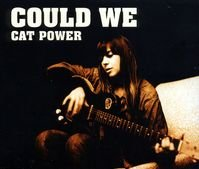 Cat Power - Could We - Zortam Music