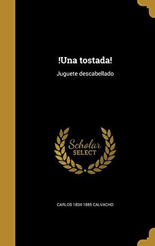 !Una Tostada!: Juguete Descabellado  [Calvacho, Carlos 1834-1885] (Tapa Dura)