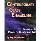Contemporary Glass Enameling: Fusing with Powders, Paints, and Frit ~ Kay Bain Weiner