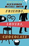 Friends, Lovers, Chocolate (Isabel Dalhousie Mysteries (Paperback)) McCall Smith, Alexander ( Author ) Aug-29-2006 Paperback Alexander McCall Smith