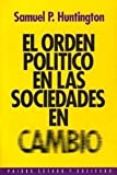 El orden politico en las sociedades en cambio / the Political Order in Changing Societies (Spanish Edition) (8449302285) by Samuel P. Huntington