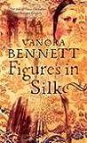 Figures in Silk Vanora Bennett