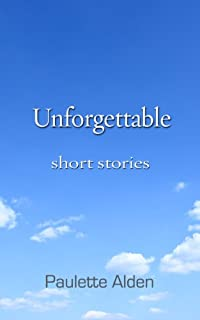 (FREE on 9/11) Unforgettable: Short Stories by Paulette Alden - http://eBooksHabit.com