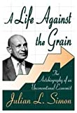 img - for A Life against the Grain: The Autobiography of an Unconventional Economist book / textbook / text book