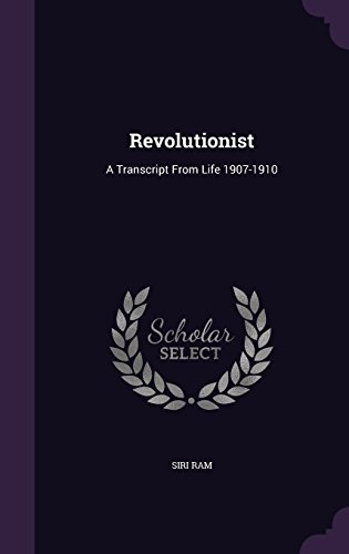 Revolutionist: A Transcript From Life 1907-1910
