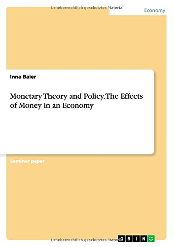 Monetary Theory and Policy. The Effects of Money in an Economy