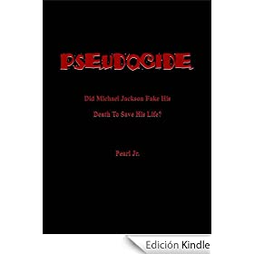 PSEUDOCIDE Did Michael Jackson Fake His Death To Save His Life?