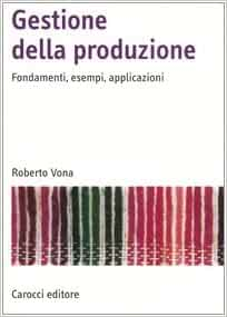 Gestione della produzione. Fondamenti, esempi, applicazioni