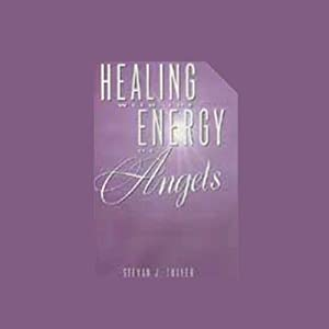 Healing with the Energy of Angels | [Stevan J. Thayer]