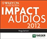 img - for Wiley CPA Exam Review 2012 Impact Audios: Regulation [Audiobook] [2012] 4 Ed. P. Yaeger book / textbook / text book