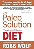 Paleo Solution: The Original Human Diet Book by Robb Wolf & Loren Cordain