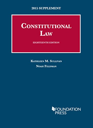 Constitutional Law, 18th: 2015 Supplement (University Casebook Series)