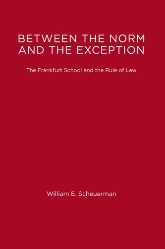 Between The Norm And The Exception: The Frankfurt School and the Rule of Law (Studies in Contemporary German Social Thought)