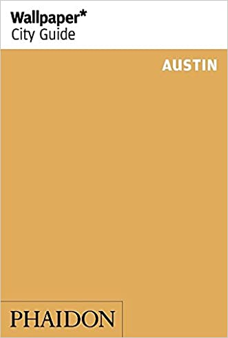 Wallpaper* City Guide Austin written by Editors of Wallpaper* City Guide