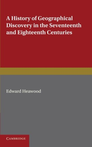 A History of Geographical Discovery: In the Seventeenth and Eighteenth Centuries