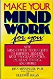 img - for Make Your Mind Work for You: New Mind Power Techniques to Improve Memory, Beat Procrastination, Increase Energy, and More 1st edition by Minninger, Joan, Dugan, Eleanor (1988) Hardcover book / textbook / text book