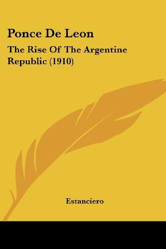 Ponce de Leon: The Rise of the Argentine Republic (1910)