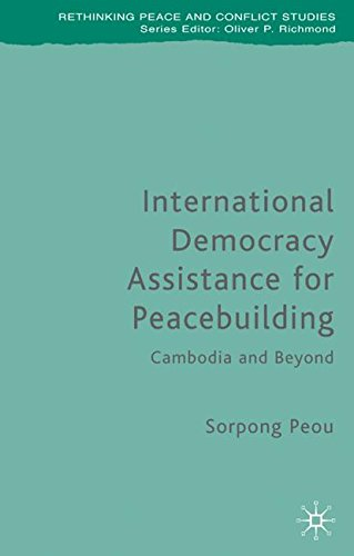 International Democracy Assistance for Peacebuilding: Cambodia and Beyond (Rethinking Peace and Conflict Studies)