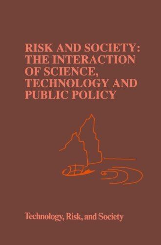 Risk and Society: The Interaction of Science, Technology and Public Policy (Risk, Governance and Society)