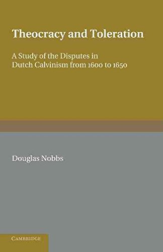 [(Theocracy and Toleration : A Study of the Disputes in Dutch Calvinism from 1600 to 1650)] [By (author) Douglas Nobbs] published on (July, 2012)