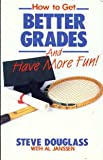 How to Get Better Grades and Have More Fun (0898400902) by Douglass, Stephen B.