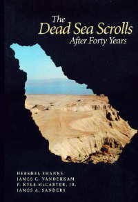 The Dead Sea Scrolls After Forty Years (Symposium at the Smithsonian Institution, Oct. 27, 1990), P. KYLE MCCARTER JR., JAMES A. SANDERS, HERSHEL SHANKS, JAMES C. VANDERKAM