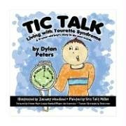 Tic Talk: Living with Tourette Syndrome: A 9-Year-Old Boy&#39;s Story in His Own Words