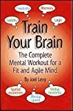 img - for Train Your Brain: The Complete Mental Workout for a Fit and Agile Mind book / textbook / text book